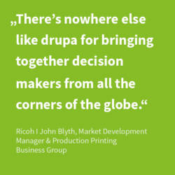 """There's nowhere else like drupa for bringing together decision makers from all the corners of the globe."""